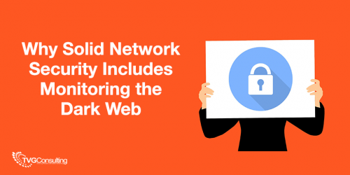 Why Solid Network Security Includes Monitoring the Dark Web